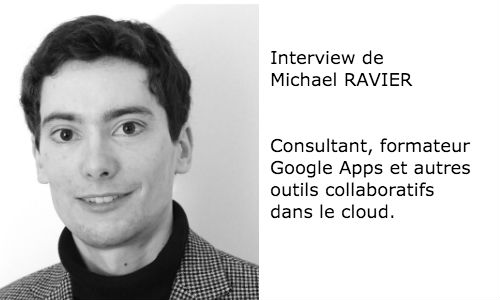Interview de Michael RAVIER, consultant, formateur Google Apps.
