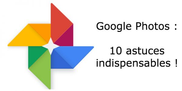 Google Photos: 10 astuces indispensables !
