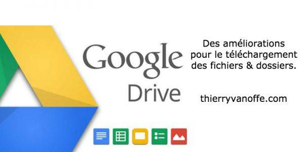 Google Drive : des améliorations pour le téléchargement de fichiers et dossiers.
