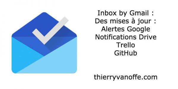 Inbox by Gmail : des évolutions pour vous faire gagner du temps.