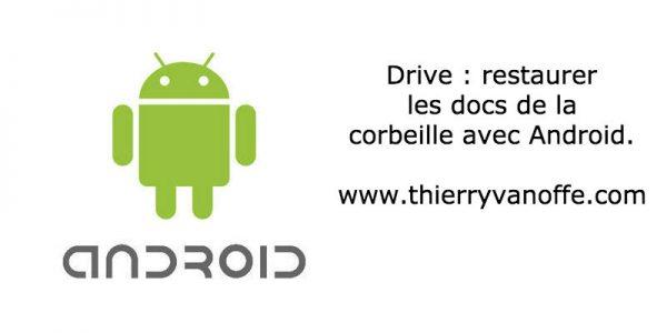 Drive : restaurer les docs de la corbeille avec Android.