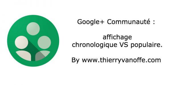 G+ communauté : affichage chronologique vs populaire.