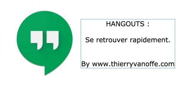 Hangouts : une astuce pour se retrouver rapidement.