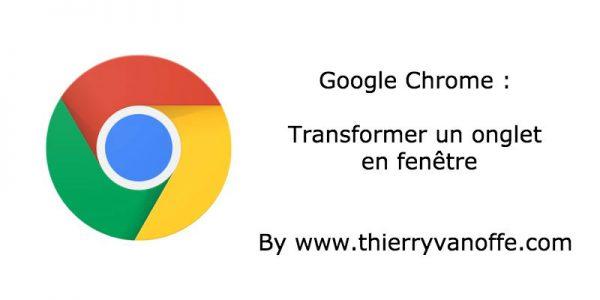Chrome : transformer un onglet en fenêtre