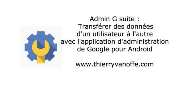 Admin : Transférer des données d'un utilisateur à l'autre avec l'application d'administration de Google pour Android