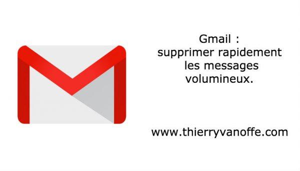 Gmail : supprimer rapidement les messages volumineux.
