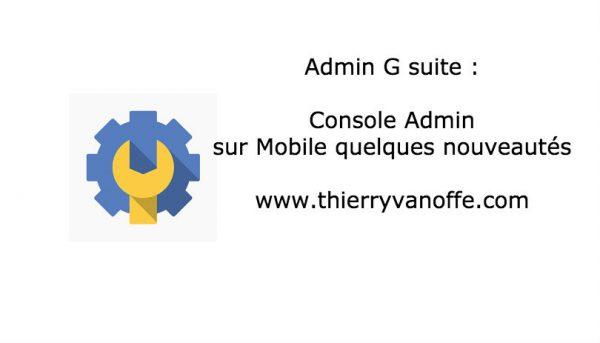Console Admin sur Mobile quelques nouveautés