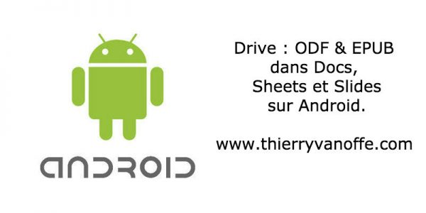 Drive : ODF & EPUB dans Docs, Sheets et Slides sur Android