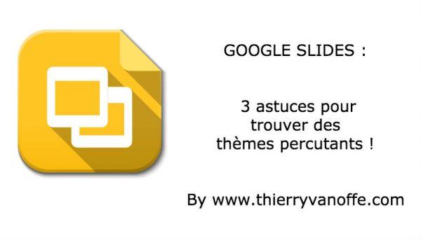 Google Slides : 3 astuces pour trouver des thèmes percutants !