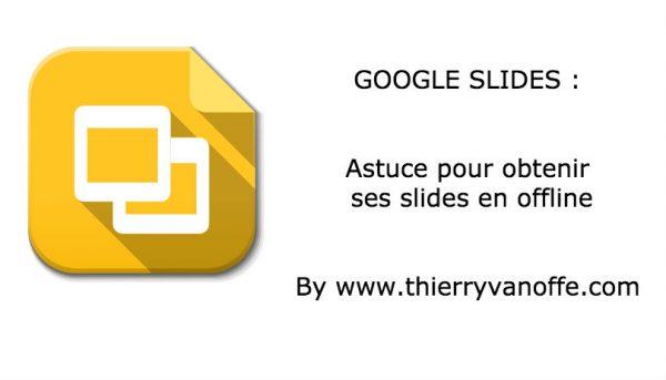 Google Slides : Astuce pour obtenir ses slides en offline
