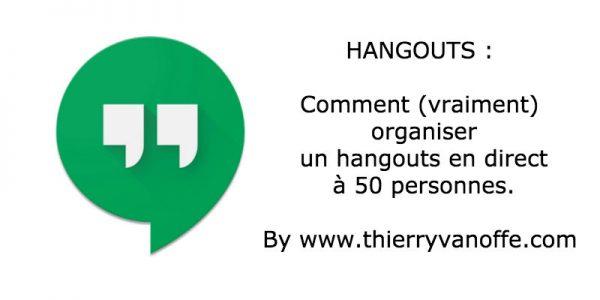 Comment (vraiment) organiser un hangouts en direct à 50 personnes ?