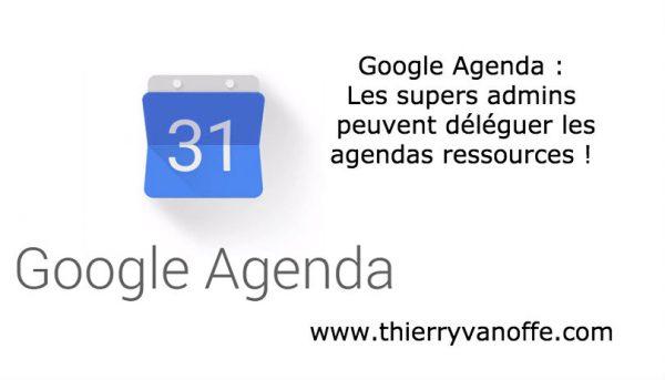 Google Agenda : super admins déléguer les agendas ressources !
