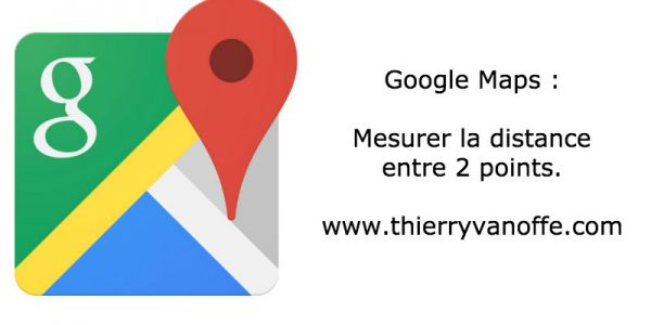 Google Maps : mesure la distance entre 2 points.