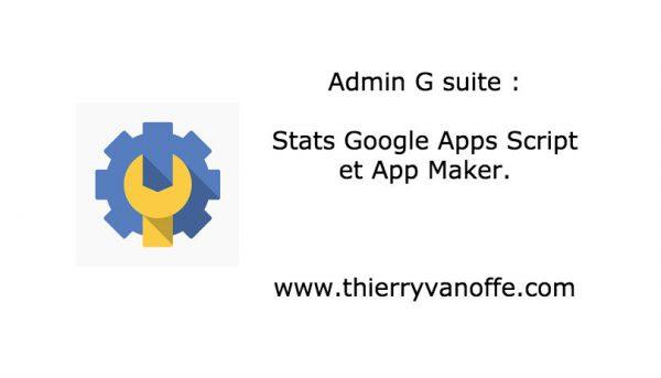 Console admin : stats Google Apps Script et App Maker
