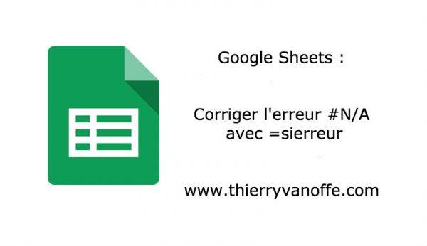 Google Sheets : corriger l'erreur #N/A avec sierreur