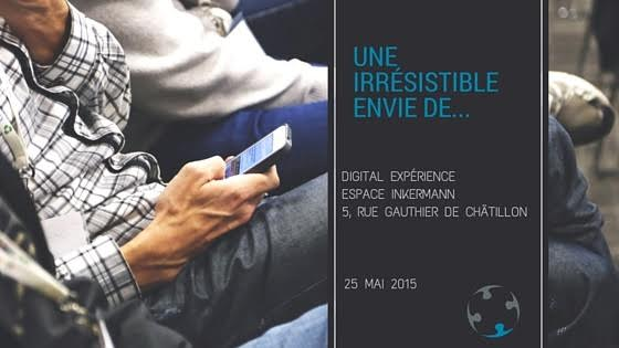 "Le séminaire ""Digital Experience"" by Digital Collab à Lille, le 25 MAI 2016 à 14h."