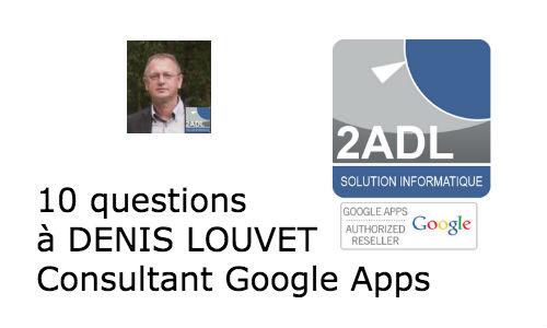 Interview de Denis LOUVET, formateur consultant Google Apps.