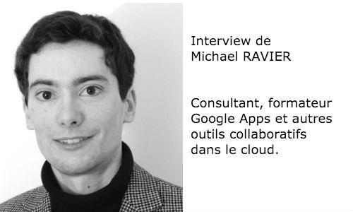 Interview de Michael RAVIER, consultant, formateur Google Apps.