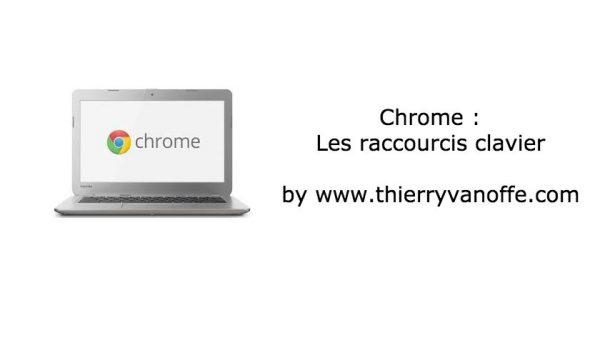 Chrome : les raccourcis clavier