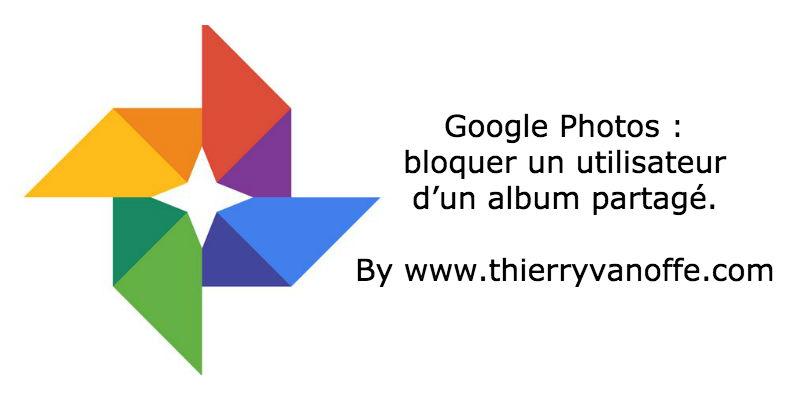 google photos bloquer un utilisateur d 39 un album partag le blog de thierry vanoffe coach g. Black Bedroom Furniture Sets. Home Design Ideas