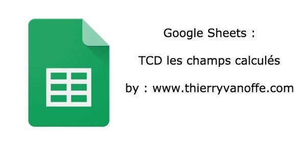 Google Sheets : TCD les champs calculés