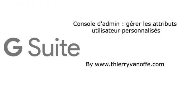 Console d'admin : gérer les attributs utilisateur personnalisés