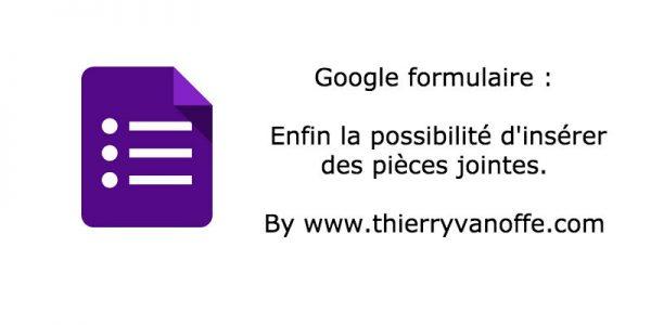 Google Formulaire : possibilité d'insérer des pièces jointes.
