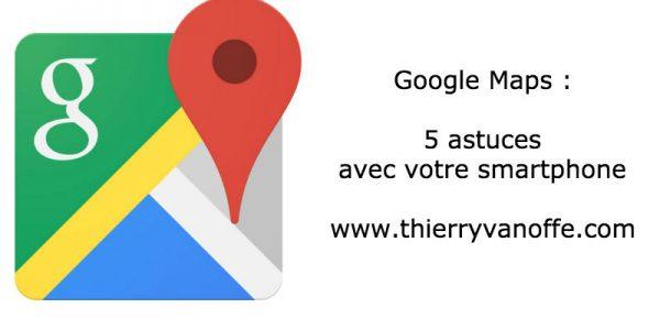 5 astuces pour Google Maps sur mobile