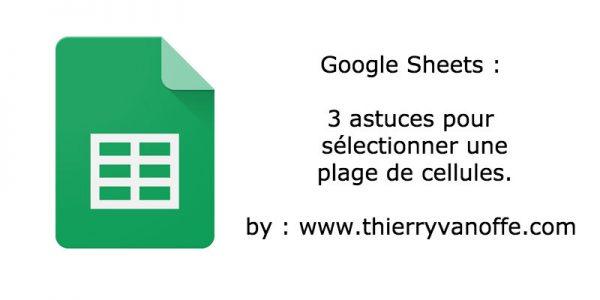Google Sheets : sélection d'une plage avec 3 techniques.