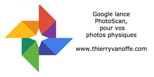 Google lance PhotoScan, pour vos photos physiques