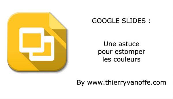 Google Slides : une astuce pour les couleurs estompées