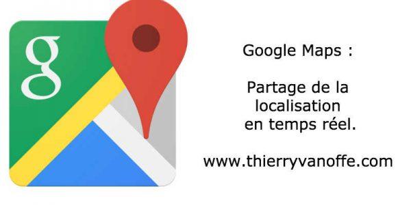 Partage de la localisation en temps réel avec Google Maps.