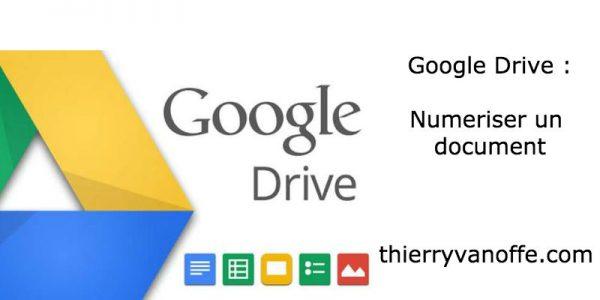 Google Drive : Comment numériser un document ?