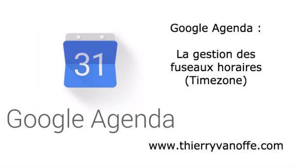 Google Agenda : la gestion des fuseaux horaires.