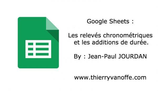 Google Sheets : les relevés chronométriques et les additions de durée.