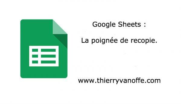 Google Sheets : la poignée de recopie.