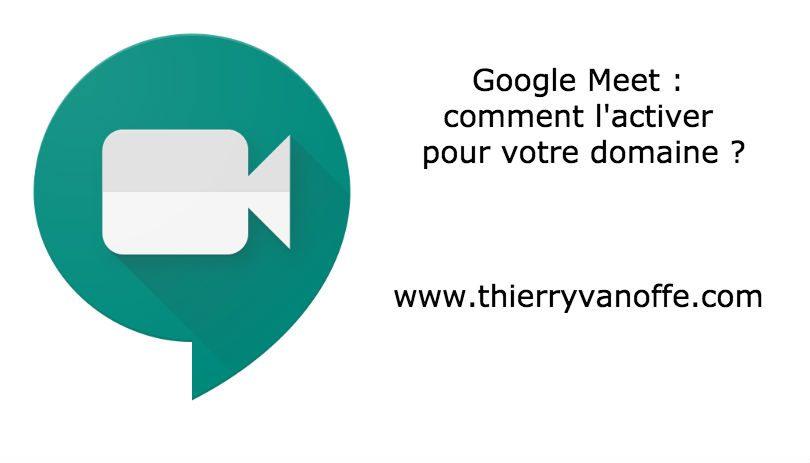 google meet   comment l u0026 39 activer pour le domaine
