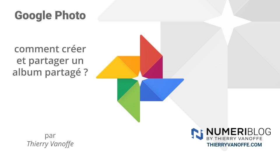 Google Photos Comment Creer Et Partager Un Album Partage Numeriblog