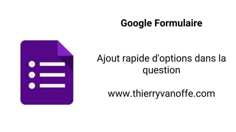 google formulaire   ajout rapide d u0026 39 options dans la