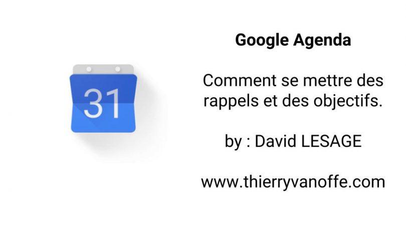 google agenda   comment se mettre des rappels et des objectifs