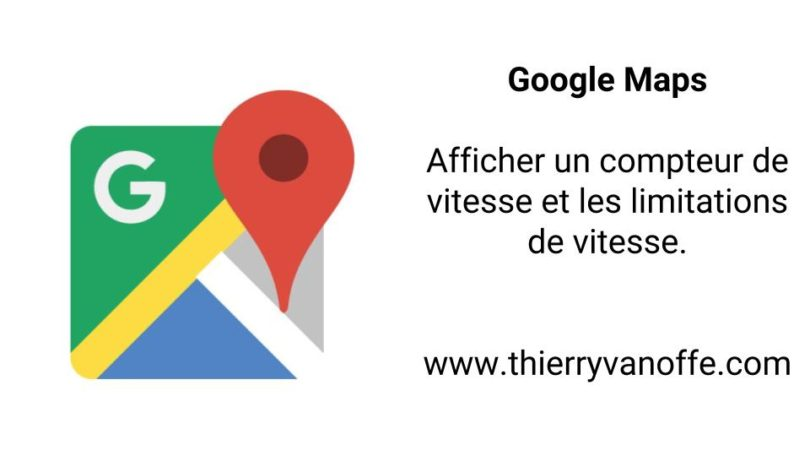 google maps afficher un compteur de vitesse et les limitations de vitesse le blog de thierry. Black Bedroom Furniture Sets. Home Design Ideas