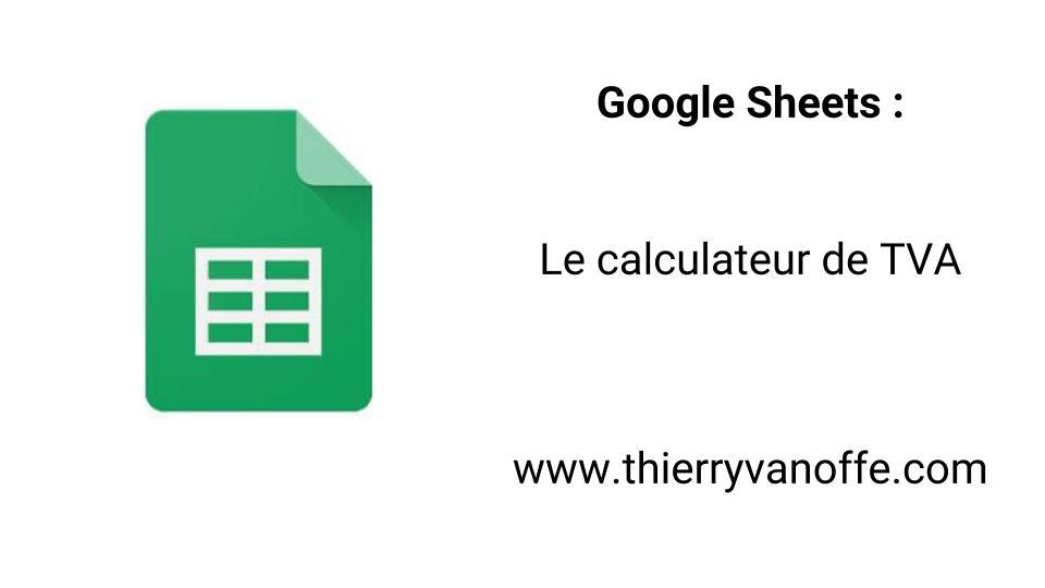 Gsheet Le Calculateur De Tva Numeriblog By Thierry Vanoffe