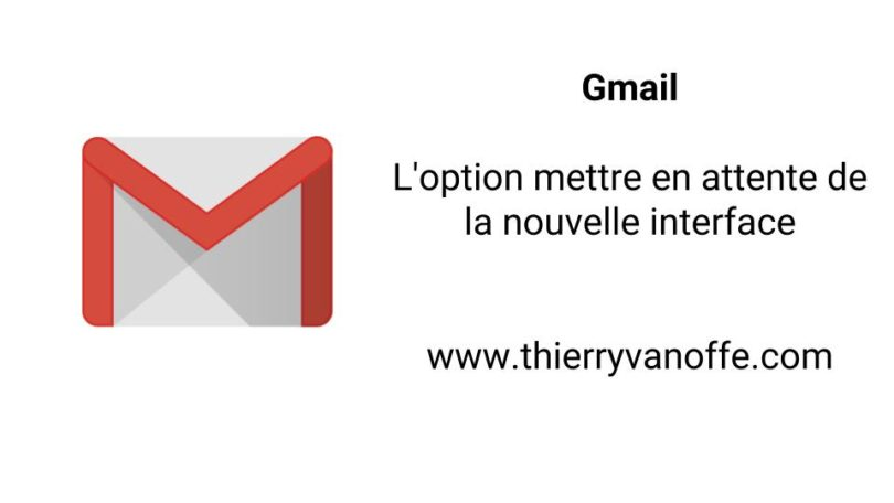 gmail   l u0026 39 option mettre en attente de la nouvelle